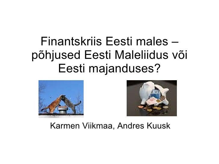 Finantskriis Eesti males – põhjused Eesti Maleliidus või Eesti majanduses? Karmen Viikmaa, Andres Kuusk