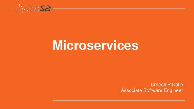 Microservices Umesh P Kafle Associate Software Engineer