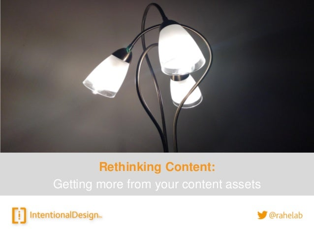 www.IntentionalDesign.ca  © 2014 Intentional Design Inc. All rights reserved.  Rethinking Content:  Getting more from your...