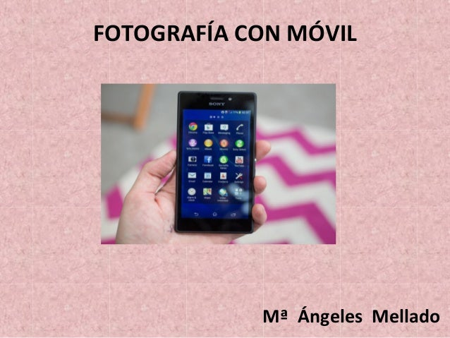 FOTOGRAFÍA CON MÓVIL Mª Ángeles Mellado