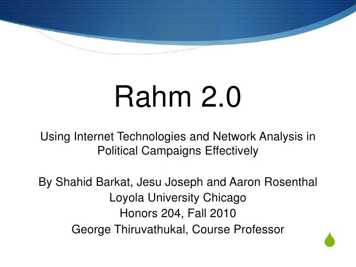 Rahm 2.0<br />Using Internet Technologies and Network Analysis in Political Campaigns Effectively<br />By ShahidBarkat, Je...