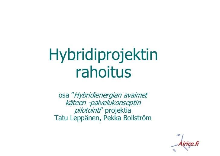 """Hybridiprojektin   rahoitus osa """"Hybridienergian avaimet   käteen -palvelukonseptin      pilotointi"""" projektiaTatu Leppäne..."""