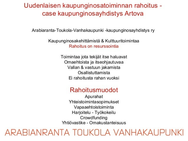 Uudenlaisen kaupunginosatoiminnan rahoitus -     case kaupunginosayhdistys Artova  Arabiaranta-Toukola-Vanhakaupunki -kaup...