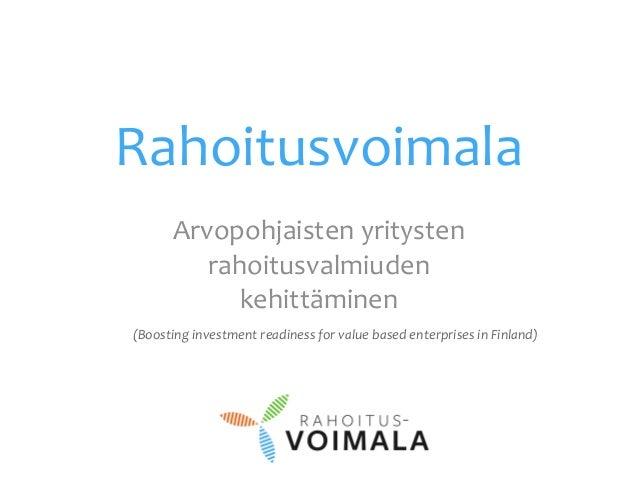 Rahoitusvoimala (Boosting investment readiness for value based enterprises in Finland) Arvopohjaisten yritysten rahoitusva...