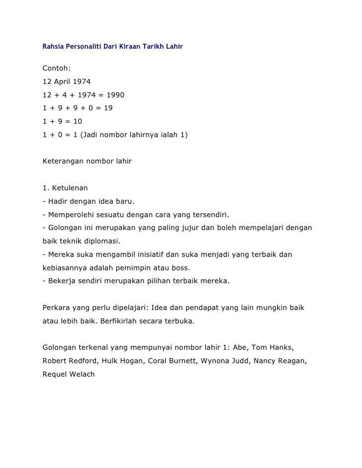 Rahsia Personaliti Dari Kiraan Tarikh LahirContoh:12 April 197412 + 4 + 1974 = 19901 + 9 + 9 + 0 = 191 + 9 = 101 + 0 = 1 (...