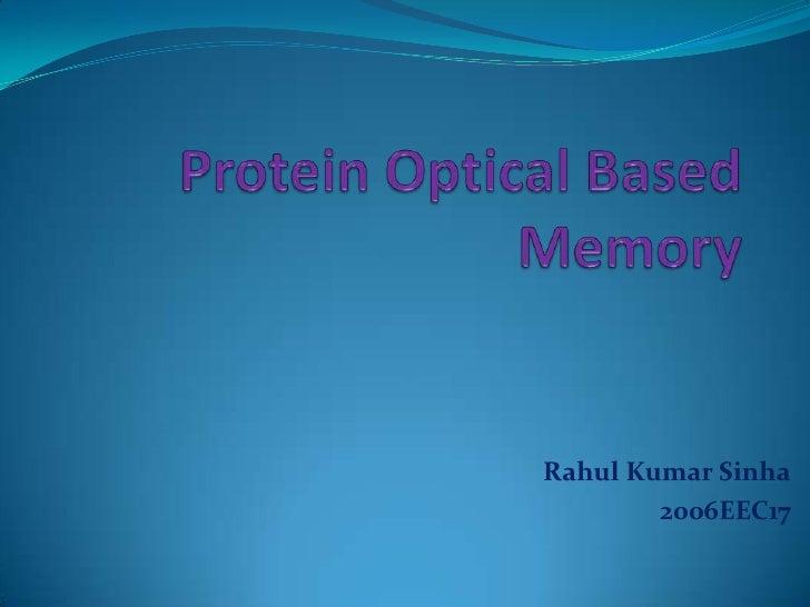 Protein Optical BasedMemory<br />Rahul Kumar Sinha<br />2006EEC17<br />