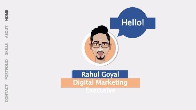 MY NAME IS HOMEABOUTSKILLSPORTFOLIOCONTACT Hello! Rahul Goyal Digital Marketing Executive