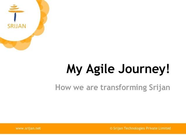 My Agile Journey! How we are transforming Srijan  www.srijan.net  © Srijan Technologies Private Limited