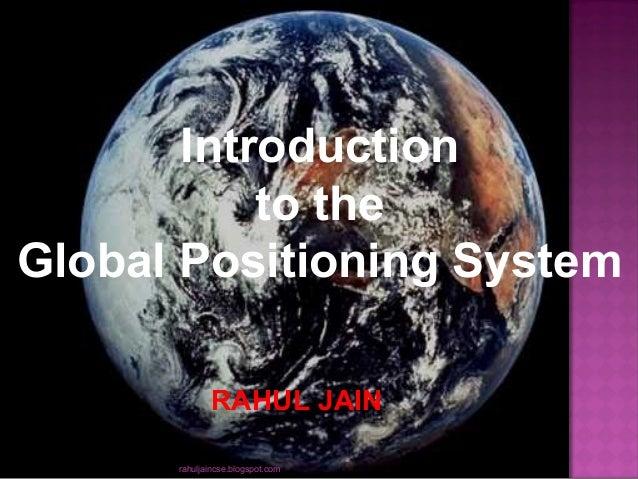 Introduction to the Global Positioning System RAHUL JAIN rahuljaincse.blogspot.com