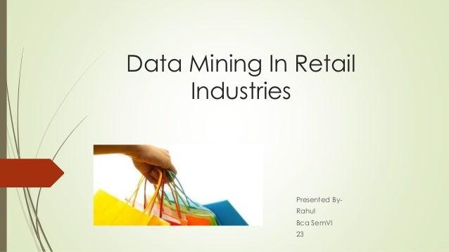 Data Mining In Retail Industries Presented By- Rahul Bca SemVI 23