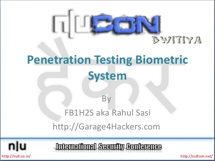 Penetration Testing Biometric System By  FB1H2S aka Rahul Sasi http://Garage4Hackers.com  http://null.co.in/ http://nullco...