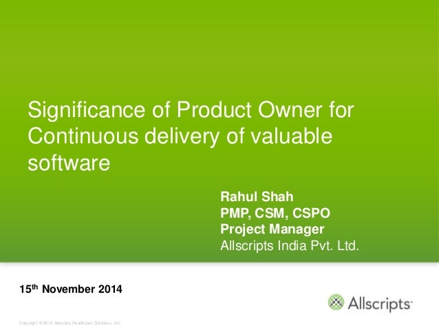 Copyright © 2012 Allscripts Healthcare Solutions, Inc. Significance of Product Owner for Continuous delivery of valuable s...