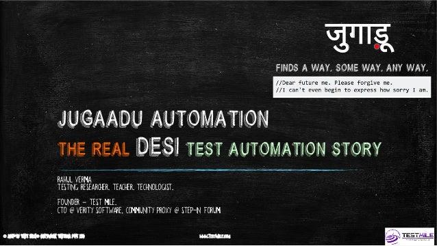 © 2017-18 Test Mile® Software Testing Pvt Ltd www.TestMile.com JugaadU Automation The Real DESI test Automation Story Rahu...