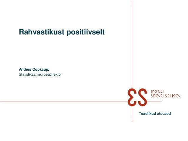 Rahvastikust positiivselt Andres Oopkaup, Statistikaameti peadirektor Teadlikud otsused
