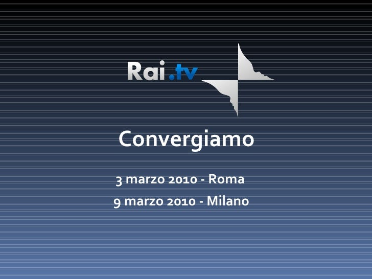 3 marzo 2010 - Roma 9 marzo 2010 - Milano Convergiamo