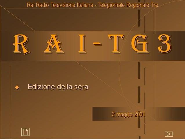 R a i - t g 3  Edizione della sera Rai Radio Televisione Italiana - Telegiornale Regionale Tre 3 maggio 2001