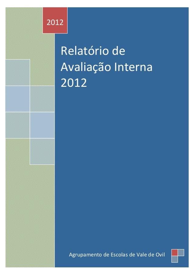 2012  Relatório de Avaliação Interna 2012  Agrupamento de Escolas de Vale de Ovil