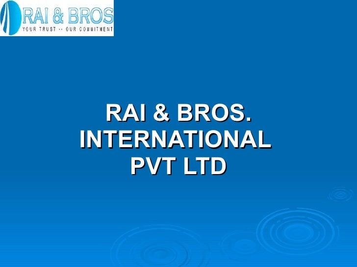 RAI & BROS. INTERNATIONAL  PVT LTD