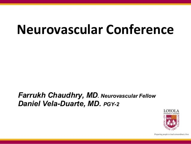 Neurovascular ConferenceFarrukh Chaudhry, MD. Neurovascular FellowDaniel Vela-Duarte, MD. PGY-2