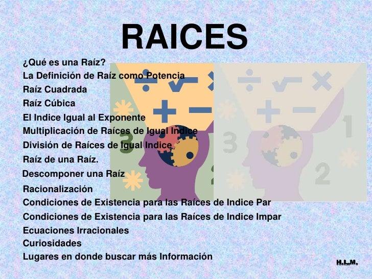 ¿Qué es una Raíz?                       RAICES La Definición de Raíz como Potencia Raíz Cuadrada Raíz Cúbica El Indice Igu...
