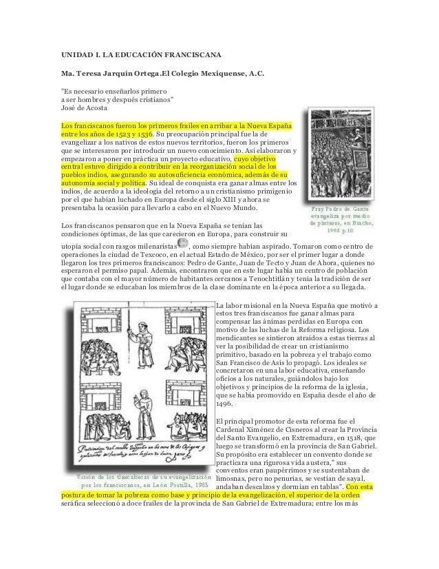 """UNIDAD I. LA EDUCACIÓN FRANCISCANA Ma. Teresa Jarquín Ortega.El Colegio Mexiquense, A.C. """"Es necesario enseñarlos primero ..."""