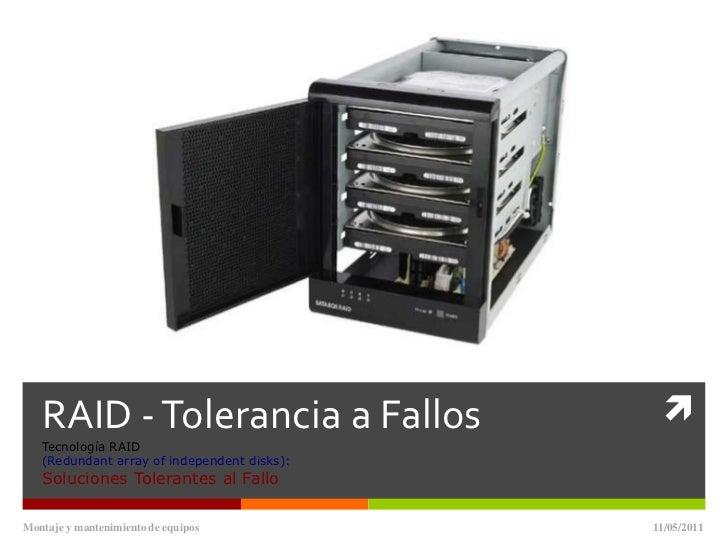 RAID - Tolerancia a FallosTecnología RAID(Redundantarray of independent disks):Soluciones Tolerantes al Fallo<br />11/05/1...