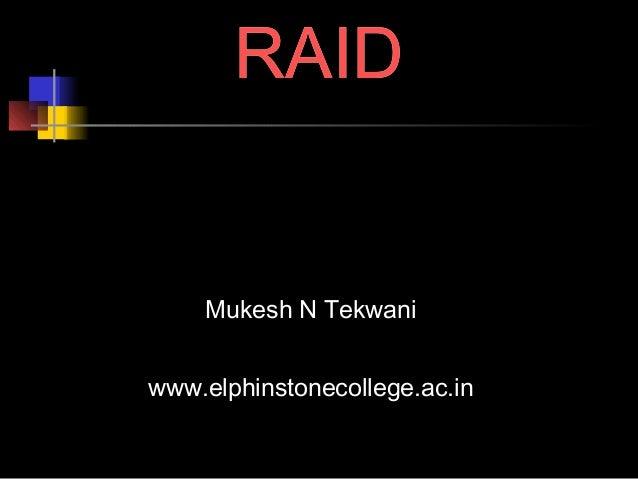 RAID  Mukesh N Tekwani  www.elphinstonecollege.ac.in  September 3, 2014 Mukesh N Tekwani 1