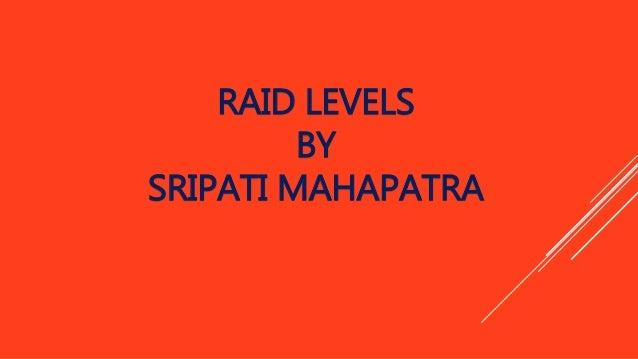 RAID LEVELS  BY  SRIPATI MAHAPATRA