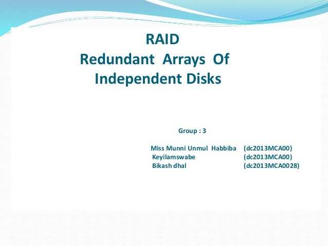 RAID Redundant Arrays Of Independent Disks Group : 3 Miss Munni Unmul Habbiba (dc2013MCA00) Keyilamswabe (dc2013MCA00) Bik...