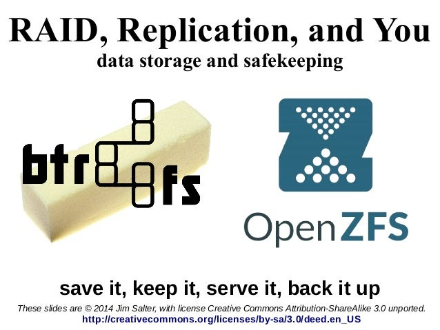 RAID, Replication, and You data storage and safekeeping save it, keep it, serve it, back it up These slides are © 2014 Jim...