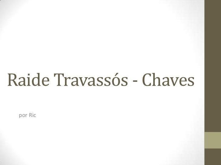 Raide Travassós - Chaves<br />por Ric<br />