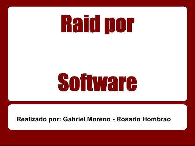 Raid por            SoftwareRealizado por: Gabriel Moreno - Rosario Hombrao