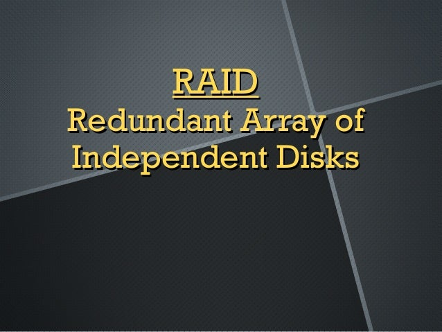 RAIDRAID Redundant Array ofRedundant Array of Independent DisksIndependent Disks