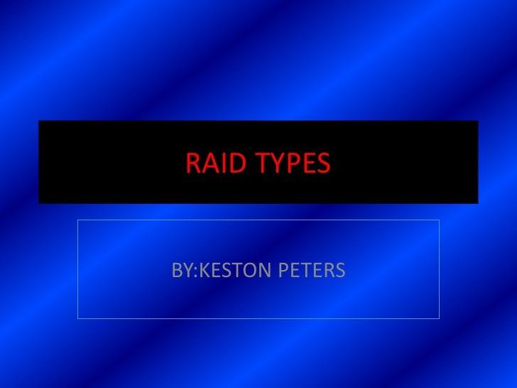 RAID TYPES   BY:KESTON PETERS