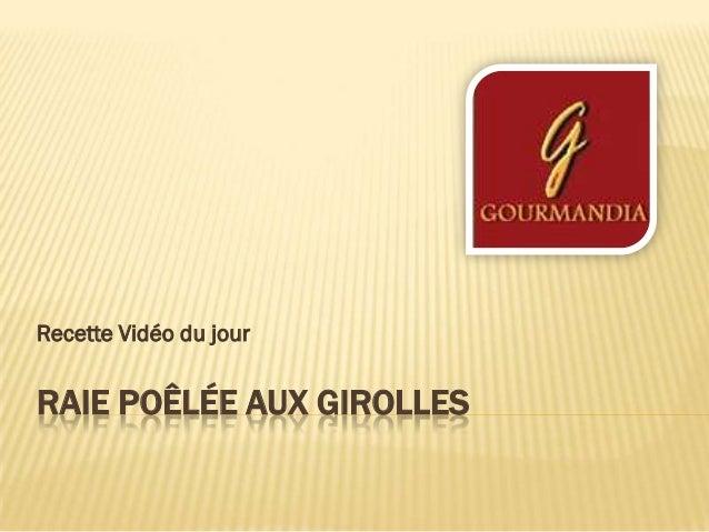 Recette Vidéo du jourRAIE POÊLÉE AUX GIROLLES
