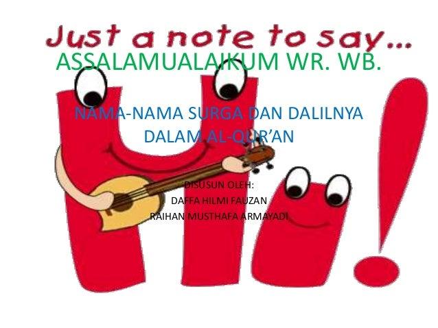ASSALAMUALAIKUM WR. WB.  NAMA-NAMA SURGA DAN DALILNYA  DALAM AL-QUR'AN  DISUSUN OLEH:  DAFFA HILMI FAUZAN  RAIHAN MUSTHAFA...