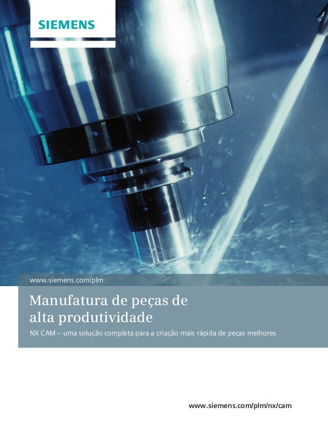 www.siemens.com/plm  Manufatura de peças de alta produtividade NX CAM – uma solução completa para a criação mais rápida de...