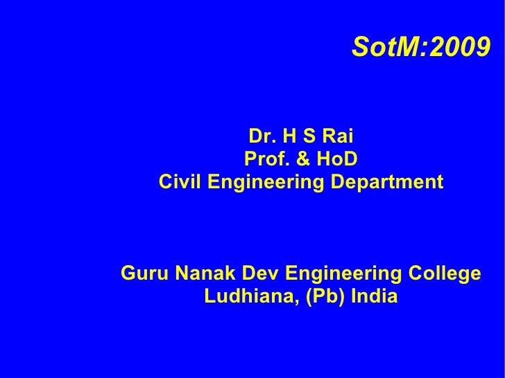 SotM:2009                Dr. H S Rai             Prof. & HoD    Civil Engineering Department    Guru Nanak Dev Engineering...