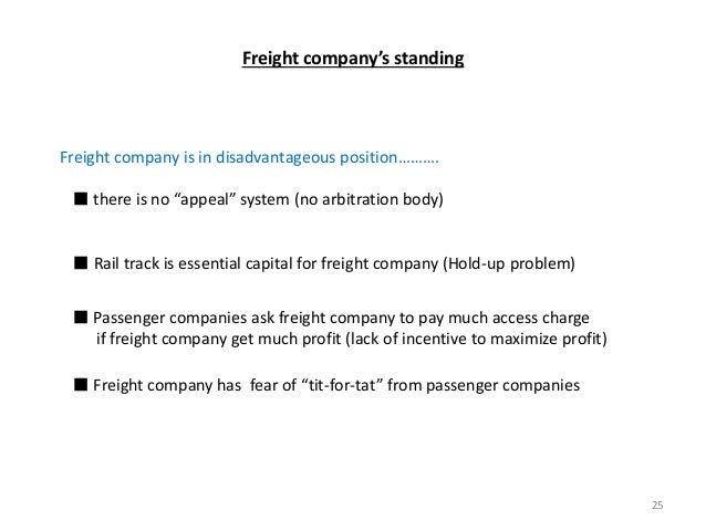 """Freight company is in disadvantageous position………. ■ there is no """"appeal"""" system (no arbitration body) ■ Rail track is ess..."""