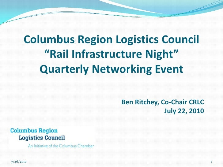 "Columbus Region Logistics Council""Rail Infrastructure Night""Quarterly Networking Event<br />Ben Ritchey, Co-Chair CRLC Jul..."