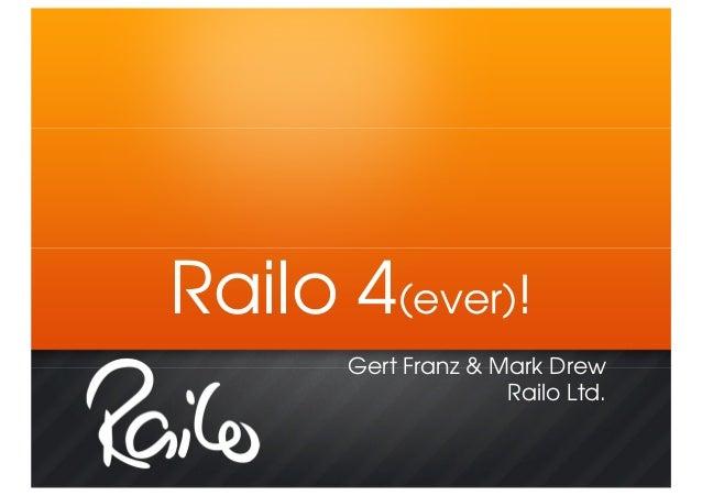 Railo 4(ever)!      Gert Franz & Mark Drew                    Railo Ltd.