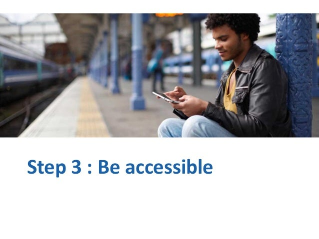 Step 3 : Be accessible