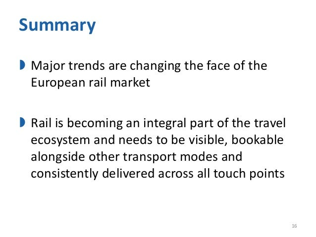 Summary  Major trends are changing the face of the European rail market  Rail is becoming an integral part of the travel...