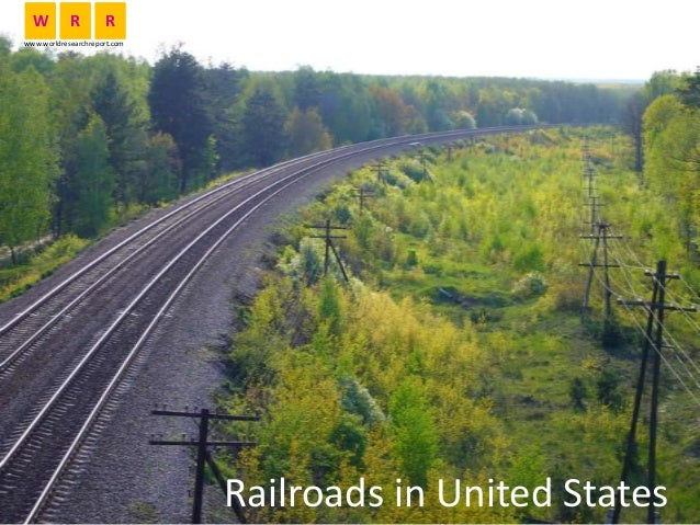 Railroads in United States W R R www.worldresearchreport.com