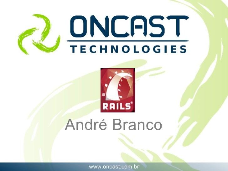 www.oncast.com.br André Branco