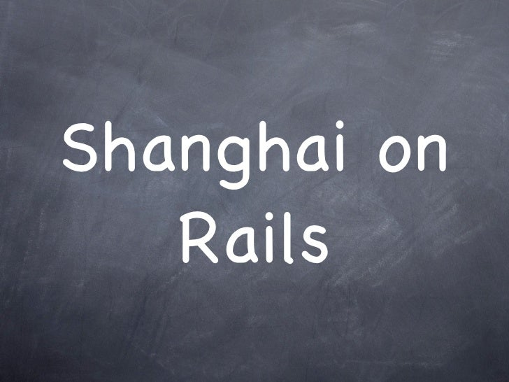 Shanghai on    Rails