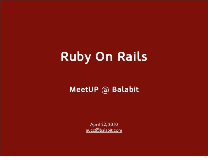Ruby On Rails   MeetUP @ Balabit          April 22, 2010     nucc@balabit.com                            1