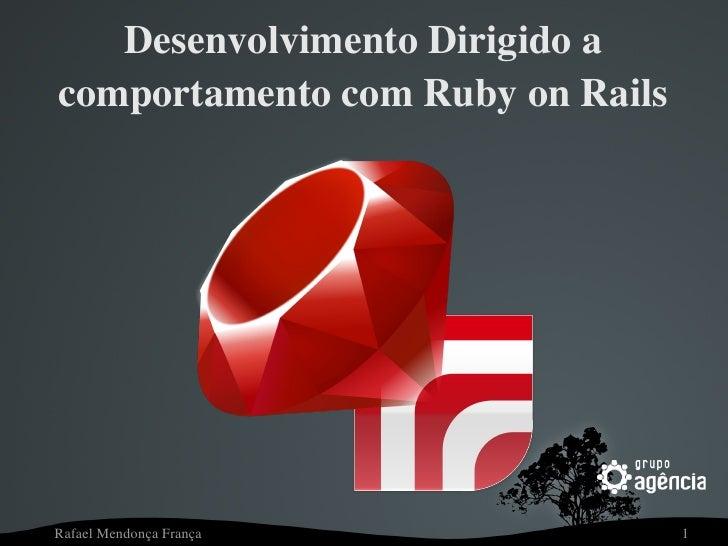 DesenvolvimentoDirigidoa comportamentocomRubyonRails     RafaelMendonçaFrança            1