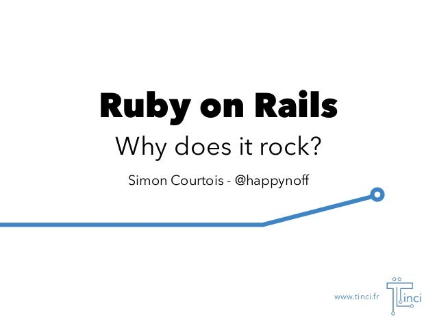 Simon Courtois - @happynoff www.tinci.fr Ruby on Rails Why does it rock?