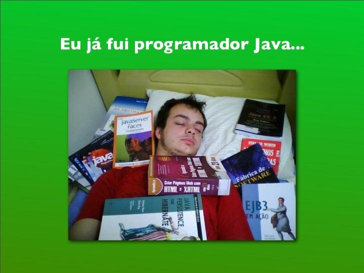 Mas eu não vim aqui dizer que:       Ruby > Java!